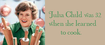Julia child was 32 when she learned to cook